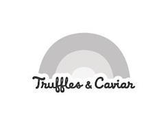 TRUFFLES & CAVIAR