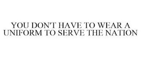 YOU DON'T HAVE TO WEAR A UNIFORM TO SERVE THE NATION