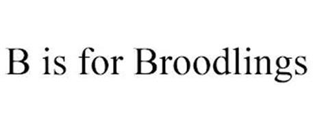 B IS FOR BROODLINGS