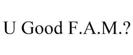 U GOOD F.A.M.?