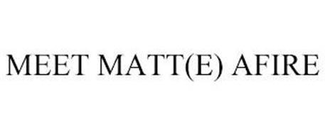 MEET MATT(E) AFIRE