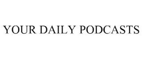 YOUR DAILY PODCASTS