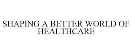 SHAPING A BETTER WORLD OF HEALTHCARE