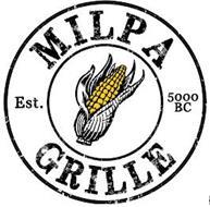 MILPA GRILLE EST. 5000 BC