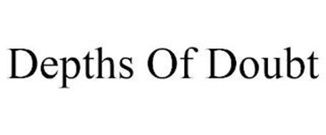 DEPTHS OF DOUBT