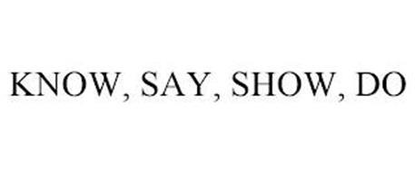 KNOW, SAY, SHOW, DO