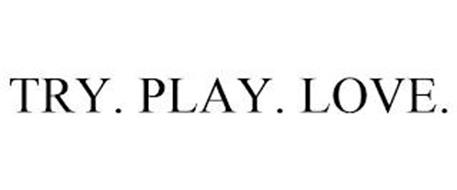 TRY. PLAY. LOVE.