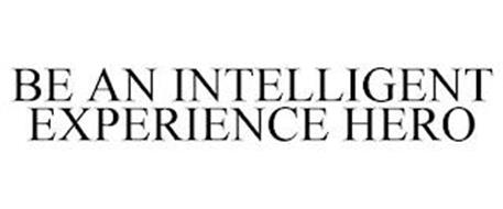 BE AN INTELLIGENT EXPERIENCE HERO