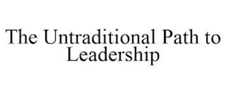 THE UNTRADITIONAL PATH TO LEADERSHIP