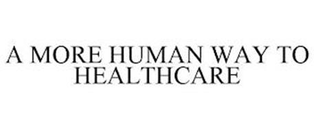 A MORE HUMAN WAY TO HEALTHCARE