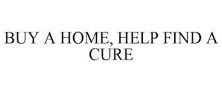 BUY A HOME, HELP FIND A CURE
