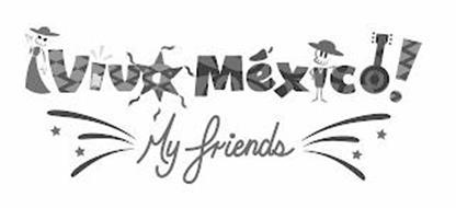 VIVA MÉXICO! MY FRIENDS