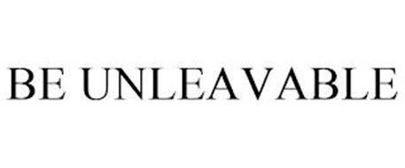 BE UNLEAVABLE
