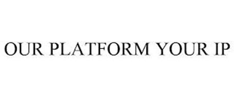 OUR PLATFORM YOUR IP