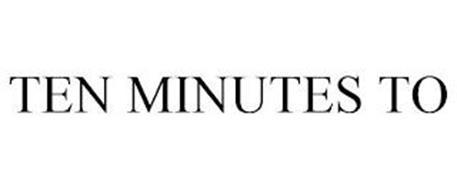 TEN MINUTES TO
