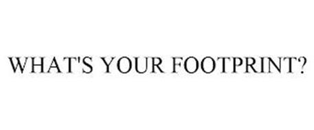 WHAT'S YOUR FOOTPRINT?