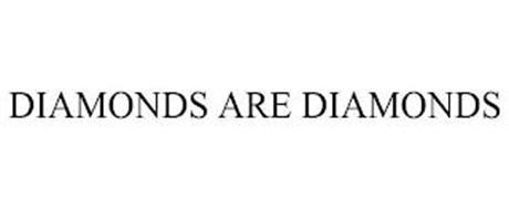 DIAMONDS ARE DIAMONDS