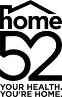HOME 52 YOUR HEALTH. YOU'RE HOME.