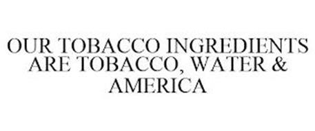 OUR TOBACCO INGREDIENTS ARE TOBACCO, WATER & AMERICA