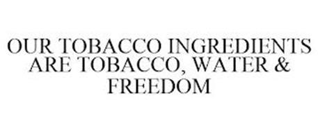 OUR TOBACCO INGREDIENTS ARE TOBACCO, WATER & FREEDOM