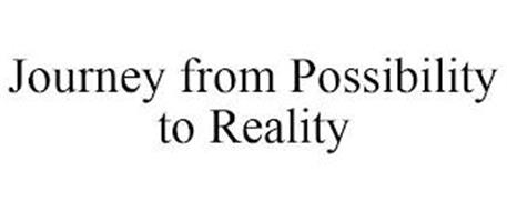 JOURNEY FROM POSSIBILITY TO REALITY