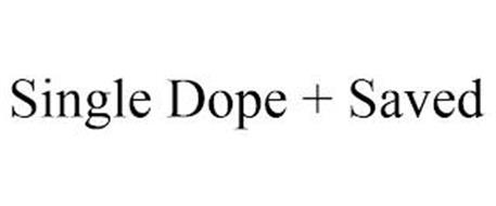 SINGLE DOPE + SAVED