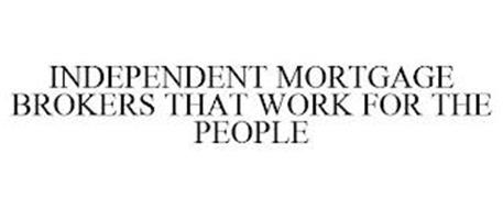 INDEPENDENT MORTGAGE BROKERS THAT WORK FOR THE PEOPLE
