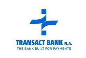 TRANSACT BANK N.A. THE BANK BUILT FOR PAYMENTS