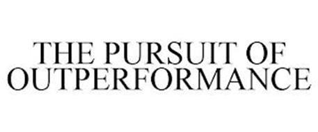 THE PURSUIT OF OUTPERFORMANCE