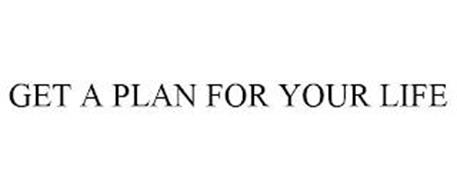 GET A PLAN FOR YOUR LIFE