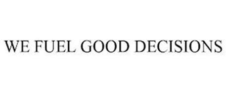 WE FUEL GOOD DECISIONS