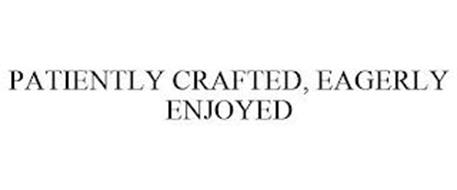 PATIENTLY CRAFTED, EAGERLY ENJOYED