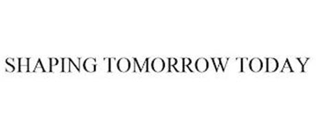 SHAPING TOMORROW TODAY