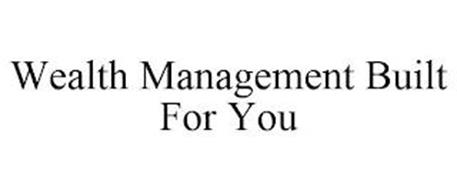 WEALTH MANAGEMENT BUILT FOR YOU