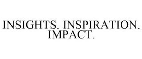 INSIGHTS. INSPIRATION. IMPACT.