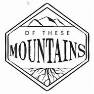 OF THESE MOUNTAINS