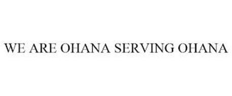 WE ARE OHANA SERVING OHANA