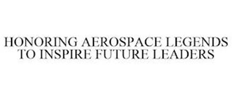 HONORING AEROSPACE LEGENDS TO INSPIRE FUTURE LEADERS