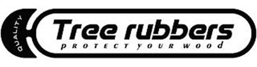 QUALITY TREE RUBBERS PROTECT YOUR WOOD
