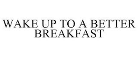 WAKE UP TO A BETTER BREAKFAST
