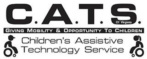 C.A.T.S. OF VIRGINIA GIVING MOBILITY & OPPORTUNITY TO CHILDREN CHILDREN'S ASSISTIVE TECHNOLOGY SERVICE