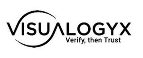 VISUALOGYX VERIFY, THEN TRUST