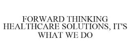 FORWARD THINKING HEALTHCARE SOLUTIONS, IT'S WHAT WE DO