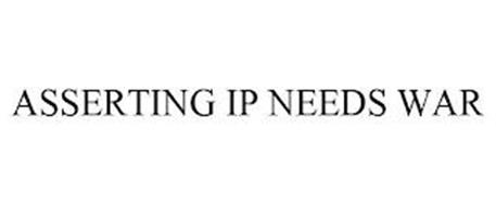 ASSERTING IP NEEDS WAR