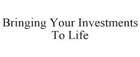 BRINGING YOUR INVESTMENTS TO LIFE