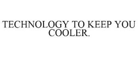 TECHNOLOGY TO KEEP YOU COOLER.