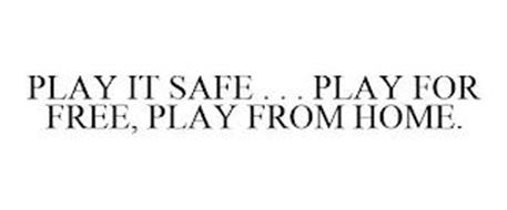 PLAY IT SAFE . . . PLAY FOR FREE, PLAY FROM HOME.