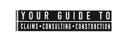 YOUR GUIDE TO CLAIMS · CONSULTING · CONSTRUCTION