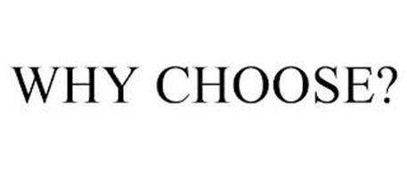 WHY CHOOSE?