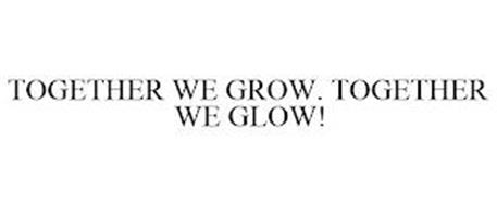 TOGETHER WE GROW. TOGETHER WE GLOW!